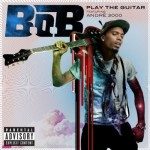 "B.o.B. Featuring Andre 3000 : ""Play the Guitar"""
