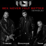 New Music: Tyrese, Ginuwine & Tank (TGT) Official 1st Single 'Sex Never Felt Better'