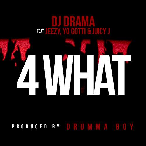 dj-drama-young-jeezy-yo-gotti-juicy-j-4-what-cover-freddy-o