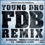 "Young Dro, T.I., Trinidad Jame$, French Montana, and DJ Drama – ""FDB"" [New Music]"