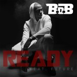 "LISTEN NOW: New Single from B.o.B ""Ready"" Feat. Future"