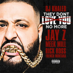 "DJ Khaled ""They Don't Love You No More"" featuring Jay Z, Rick Ross, Meek Mill and French Montana"