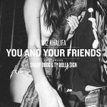 "NEW MUSIC: Wiz KhalifaI ""You and Your Friends"" Ft. Snoop Dogg & Ty Dolla $ign!"