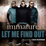 "IMMATURE is Back With A New Single ""Let Me Find Out"" – Upcoming Tour Dates"